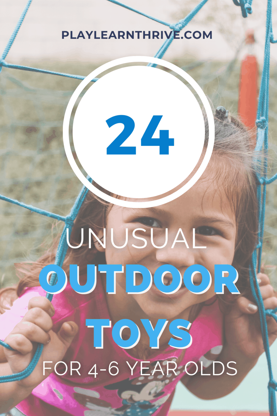 Young girl hanging from a rope climber with the phrase 24 unusual outdoor toys for kids ages 4-6.